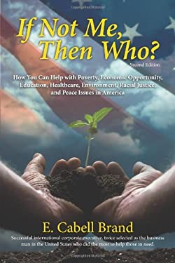 If Not Me, Then Who?: How You Can Help with Poverty, Economic Opportunity, Education, Healthcare, Environment, Racial Justice, and Peace Iss 9781936236121