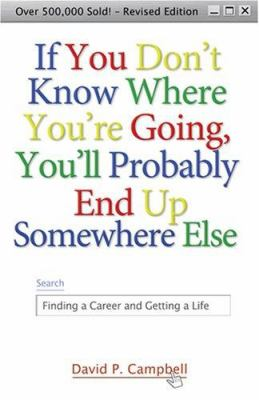 If You Don't Know Where You're Going, You'll Probably End Up Somewhere Else: Finding a Career and Getting a Life 9781933495064
