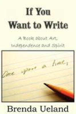 If You Want to Write: A Book about Art, Independence and Spirit 9781935785576
