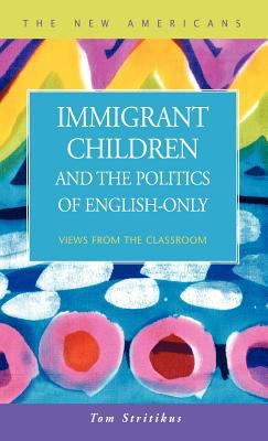 Immigrant Children and the Politics of English-Only: Views from the Classroom 9781931202282