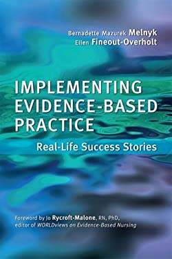 Implementing Evidence-Based Practice for Nurses: Real-Life Success Stories 9781935476689