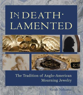In Death Lamented: The Tradition of Anglo-American Mourning Jewelry 9781936520039