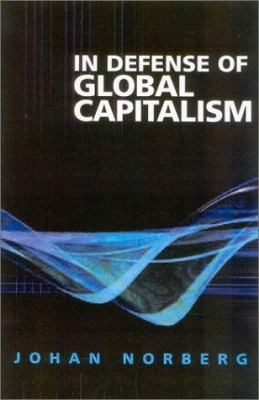 In Defense of Global Capitalism 9781930865471