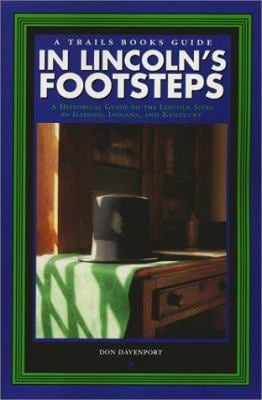 In Lincoln's Footsteps: A Historical Guide to the Lincoln Sites in Illinois, Indiana, and Kentucky 9781931599054