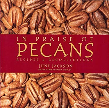 In Praise of Pecans: Recipes & Recollections 9781933979007