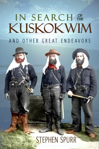 In Search of the Kuskokwim and Other Great Endeavors: The Life and Times of J. Edward Spurr 9781935347040