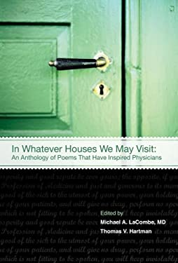 In Whatever Houses We May Visit: An Anthology of Poems That Have Inspired Physicians 9781934465066