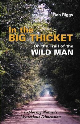In the Big Thicket on the Trail of the Wild Man: Exploring Nature's Mysterious Dimension 9781931044264
