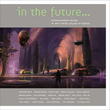 In the Future...: Entertainment Design at Art Center College of Design 9781933492186