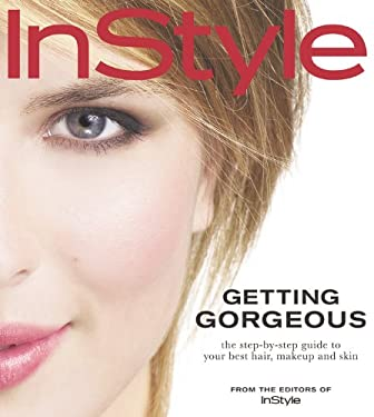 InStyle Getting Gorgeous: The Step-by-Step Guide to Your Best Hair, Makeup and Skin