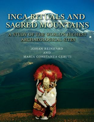 Inca Rituals and Sacred Mountains: A Study of the World's Highest Archaeological Sites 9781931745772