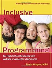 Inclusive Programming for High School Students with Autism or Asperger's Syndrome: Making Inclusion Work for Everyone!
