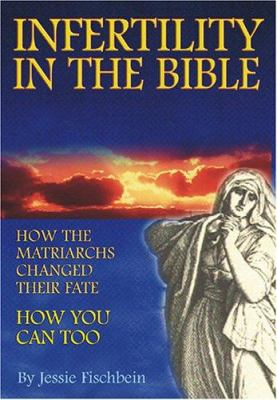 Infertility in the Bible: How the Matriarchs Changed Their Fate--How You Can Too 9781932687347