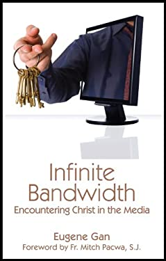 Infinite Bandwidth: Encountering Christ in the Media 9781931018678