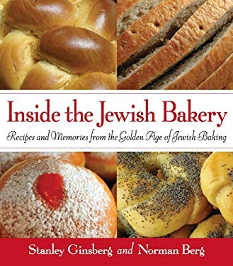 Inside the Jewish Bakery: Recipes and Memories from the Golden Age of Jewish Baking 9781933822235
