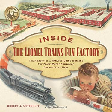 Inside the Lionel Trains Fun Factory: The History of Manufacturing Icon and the Place Where Childhood Dreams Were Made 9781933600055