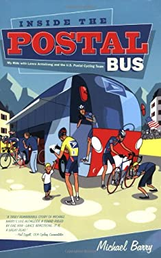 Inside the Postal Bus: My Ride with Lance Armstrong and the U.S. Postal Cycling Team 9781931382618