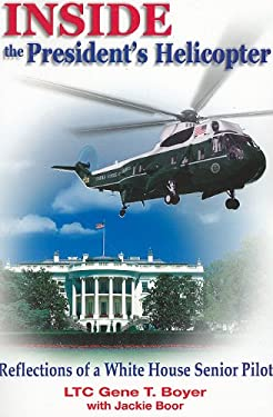 Inside the President's Helicopter: Reflections of a White House Senior Pilot 9781934980903