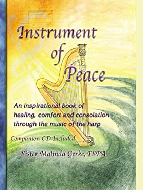 Instrument of Peace: An Inspirational Book of Healing, Comfort and Consolation Through the Music of the Harp [With CD] 9781935122081