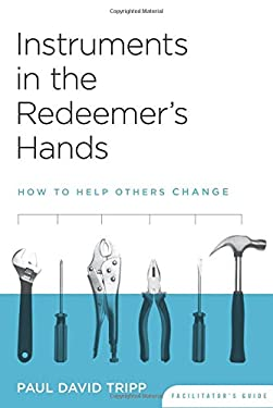 Instruments in the Redeemer's Hands: How to Help Others Change 9781935273066