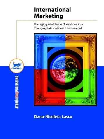 International Marketing: Managing Worldwide Operations in a Changing International Environment 9781931442596