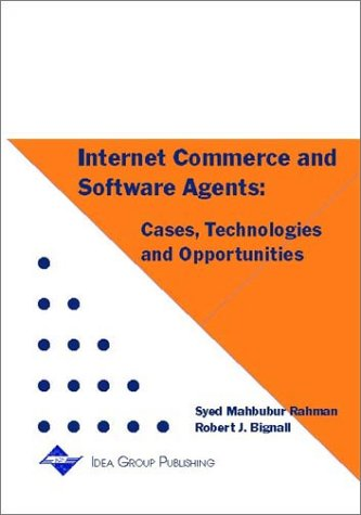 Internet Commerce and Software Agents: Cases, Technologies and Opportunities 9781930708013