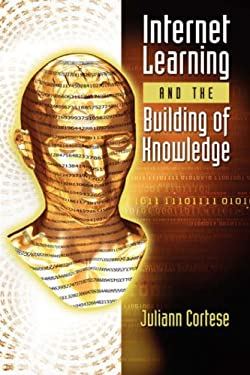 Internet Learning and the Building of Knowledge 9781934043134