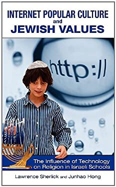 Internet Popular Culture and Jewish Values: The Influence of Technology on Religion in Israeli Schools 9781934043967