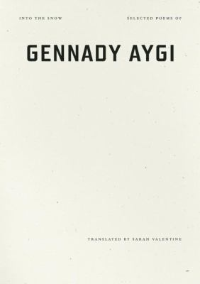 Into the Snow: Selected Poems of Gennady Aygi 9781933517537