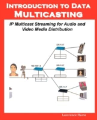 Introduction to Data Multicasting, IP Multicast Streaming for Audio and Video Media Distribution 9781932813555