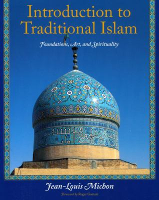 Introduction to Traditional Islam, Illustrated: Foundations, Art, and Spirituality 9781933316512