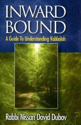 Inward Bound: A Guide to Understanding Kabbalah 9781932687989
