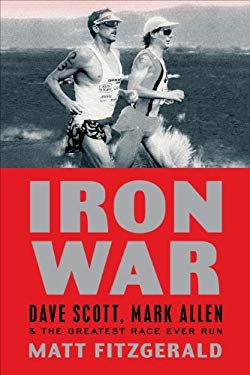 Iron War: Dave Scott, Mark Allen, and the Greatest Race Ever Run 9781934030936