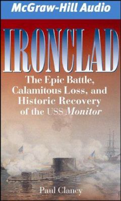 Ironclad: The Epic Battle, Calamitous Loss, and Historic Recovery of the USS Monitor 9781932378986