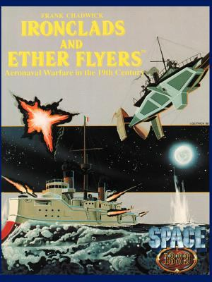 Ironclads & Ether Flyers: Aeronaval Combat for Space: 1889 9781930658059