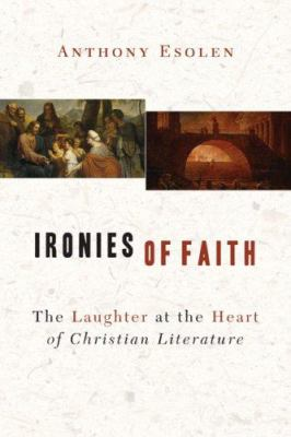 Ironies of Faith: The Laughter at the Heart of Christian Literature 9781933859217