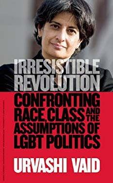 Irresistible Revolution: Confronting Race, Class and the Assumptions of Lgbt Politics 9781936833290
