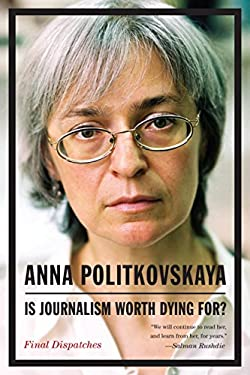 Is Journalism Worth Dying For?: Final Dispatches 9781935554400