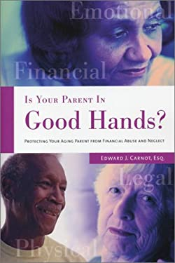 Is Your Parent in Good Hands?: Protecting Your Aging Parent from Financial Abuse and Neglect 9781931868372