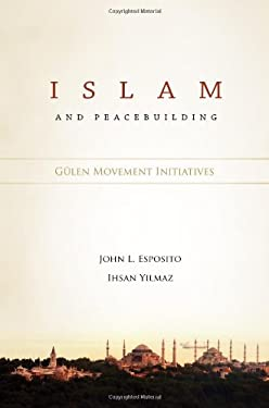 Islam and Peacebuilding: Gulen Movement Initiatives 9781935295075