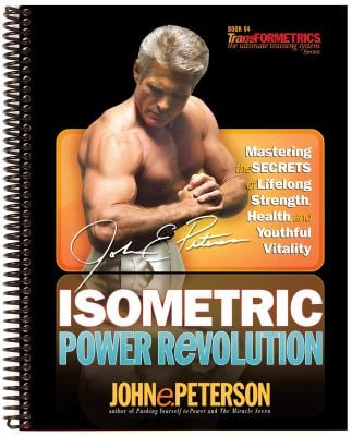 Isometric Power Revolution: Mastering the Secrets of Lifelong Strength, Health and Youthful Vitality 9781932458541