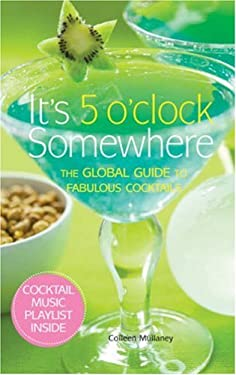 It's 5 O'Clock Somewhere: The Global Guide to Fabulous Cocktails 9781933027623