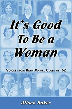 It's Good to Be a Woman: Voices from Bryn Mawr, Class of '62 9781933002330