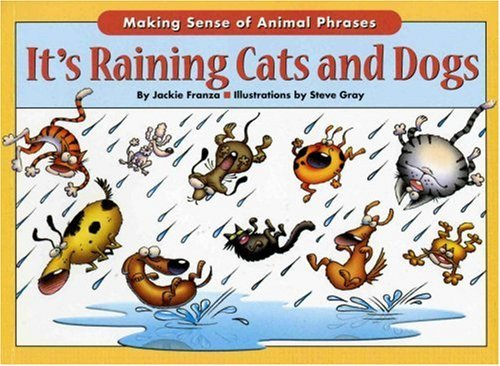 It's Raining Cats and Dogs: Making Sense of Animal Phrases 9781931993746