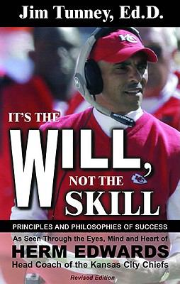 It's the Will, Not the Skill: Principles and Philosophies of Success as Seen Through the Eyes, Mind and Heart of Herm Edwards, Head Coach of the Kan 9781933715483