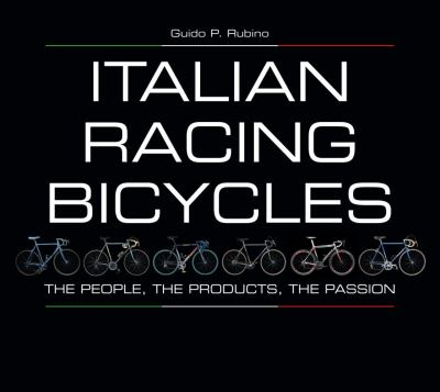 Italian Racing Bicycles: The People, the Products, the Passion 9781934030660