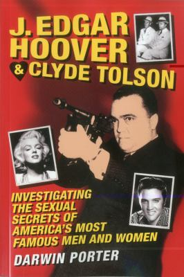 J. Edgar Hoover & Clyde Tolson: Investigating the Sexual Secrets of America's Most Famous Men and Women 9781936003259