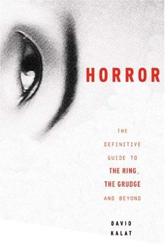 J-Horror: The Definitive Guide to the Ring, the Grudge and Beyond 9781932234084