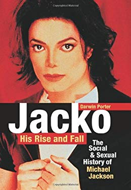 Jacko, His Rise and Fall: The Social & Sexual History of Michael Jackson 9781936003105