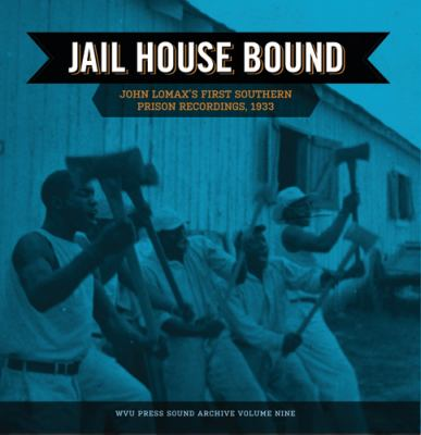 Jail House Bound: John Lomax's First Southern Prison Recordings, 1933 9781933202334